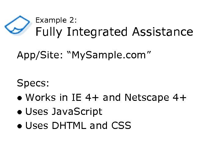 """Example 2: Fully Integrated Assistance App/Site: """"My. Sample. com"""" Specs: l Works in IE"""
