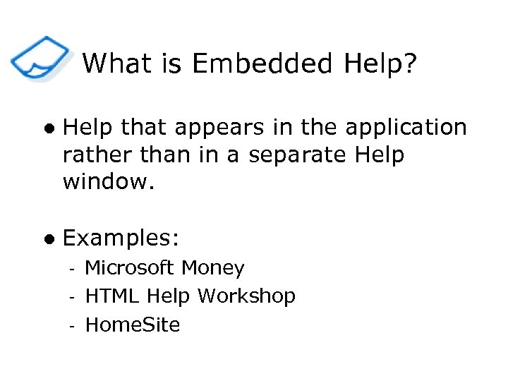 What is Embedded Help? l Help that appears in the application rather than in