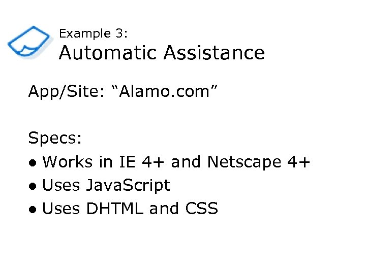 """Example 3: Automatic Assistance App/Site: """"Alamo. com"""" Specs: l Works in IE 4+ and"""