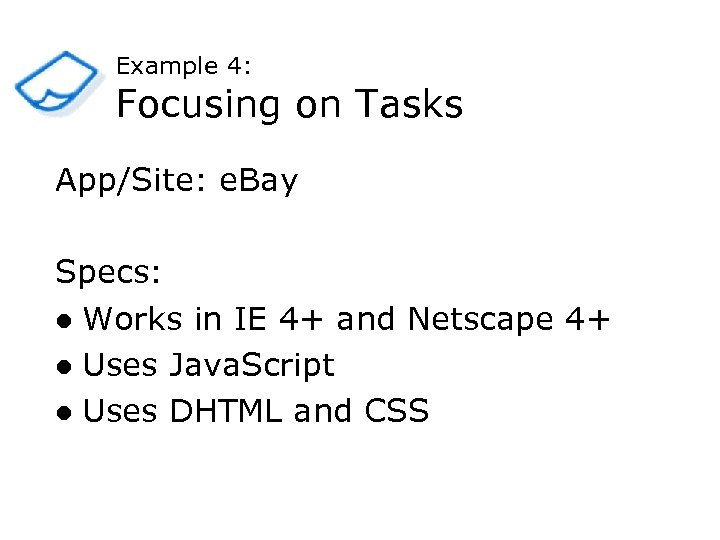 Example 4: Focusing on Tasks App/Site: e. Bay Specs: l Works in IE 4+