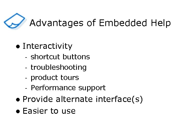 Advantages of Embedded Help l Interactivity - shortcut buttons troubleshooting product tours Performance support