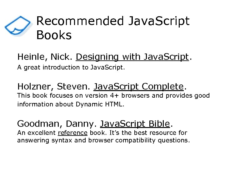 Recommended Java. Script Books Heinle, Nick. Designing with Java. Script. A great introduction to