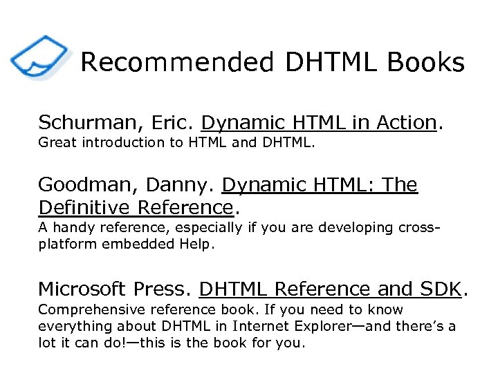 Recommended DHTML Books Schurman, Eric. Dynamic HTML in Action. Great introduction to HTML and