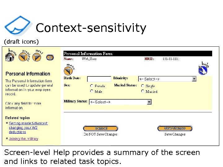 Context-sensitivity (draft icons) Screen-level Help provides a summary of the screen and links to