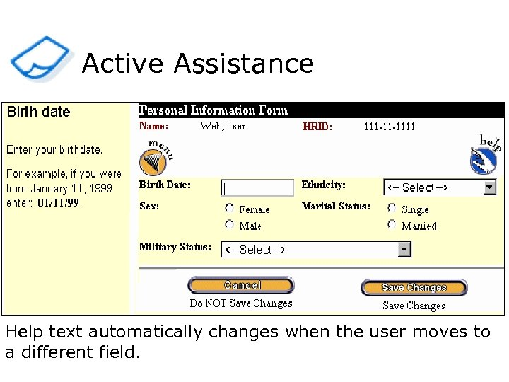 Active Assistance Help text automatically changes when the user moves to a different field.