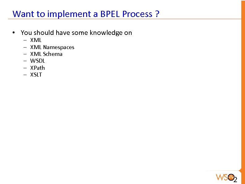 Want to implement a BPEL Process ? • You should have some knowledge on