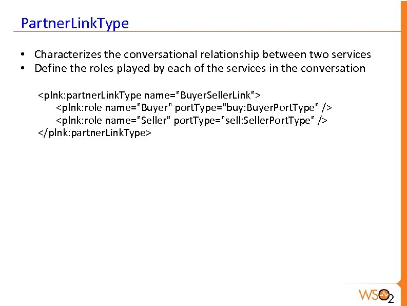 Partner. Link. Type • Characterizes the conversational relationship between two services • Define the
