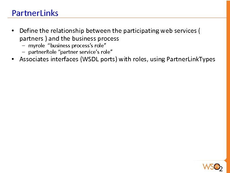 Partner. Links • Define the relationship between the participating web services ( partners )