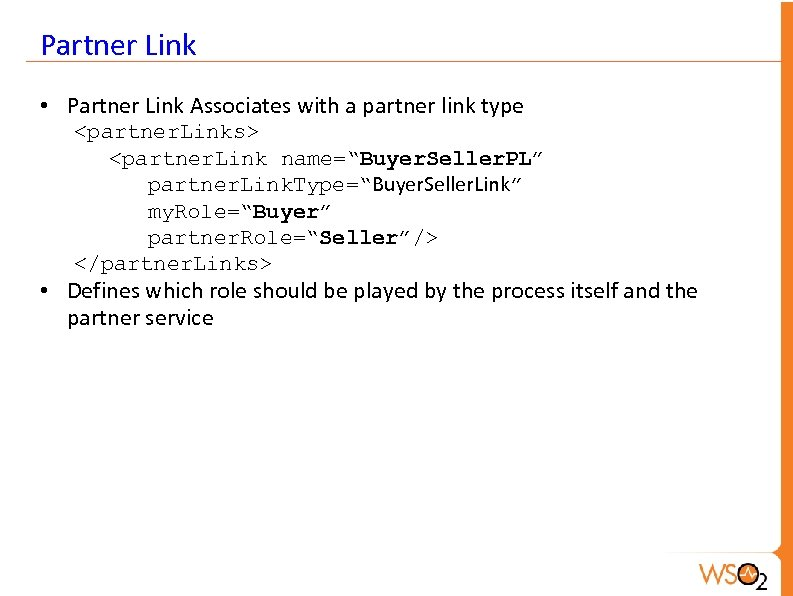 Partner Link • Partner Link Associates with a partner link type <partner. Links> <partner.