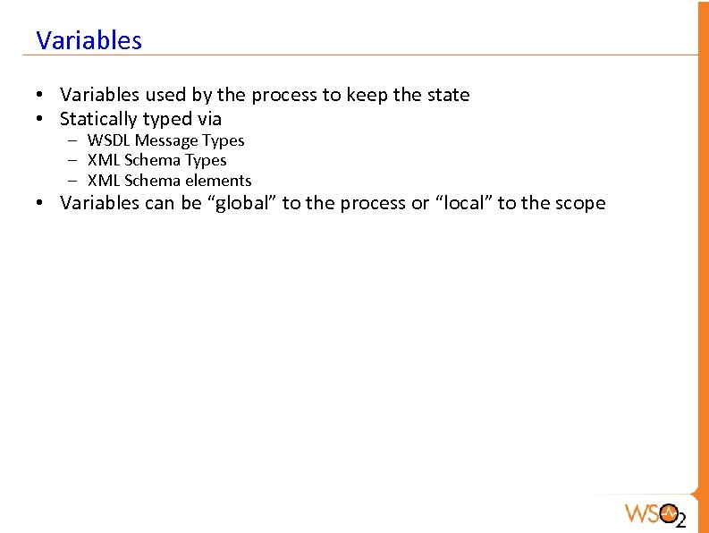 Variables • Variables used by the process to keep the state • Statically typed