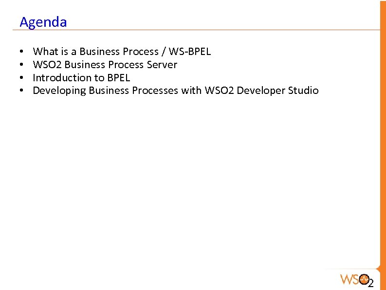 Agenda • • What is a Business Process / WS-BPEL WSO 2 Business Process
