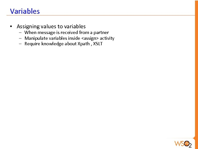 Variables • Assigning values to variables – When message is received from a partner