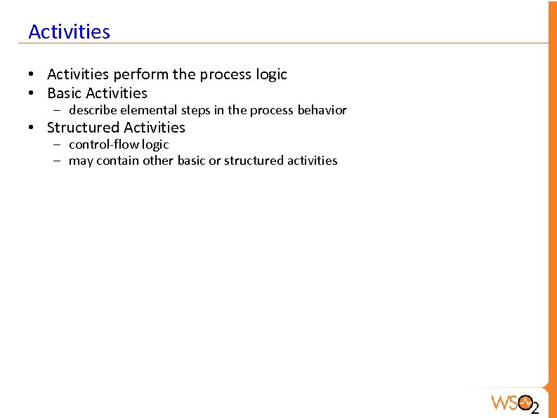 Activities • Activities perform the process logic • Basic Activities – describe elemental steps