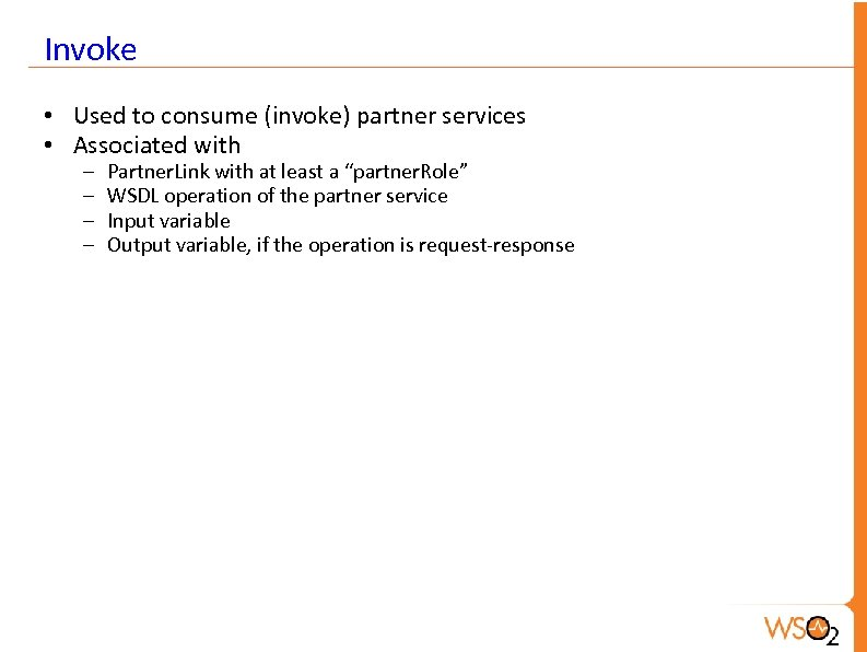 Invoke • Used to consume (invoke) partner services • Associated with – – Partner.
