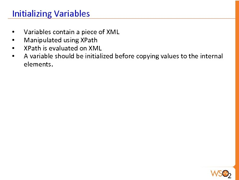 Initializing Variables • • Variables contain a piece of XML Manipulated using XPath is