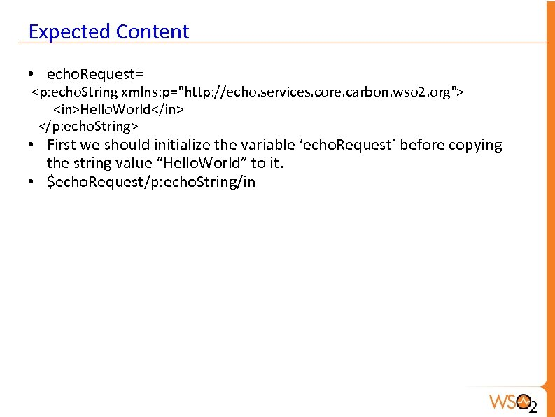 Expected Content • echo. Request= <p: echo. String xmlns: p=