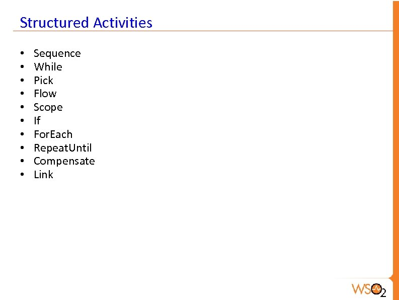 Structured Activities • • • Sequence While Pick Flow Scope If For. Each Repeat.
