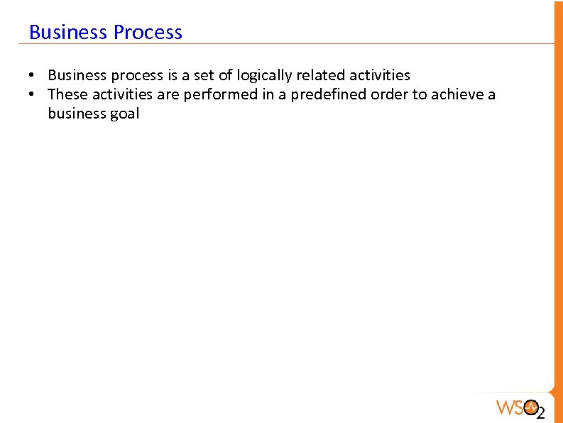 Business Process • Business process is a set of logically related activities • These