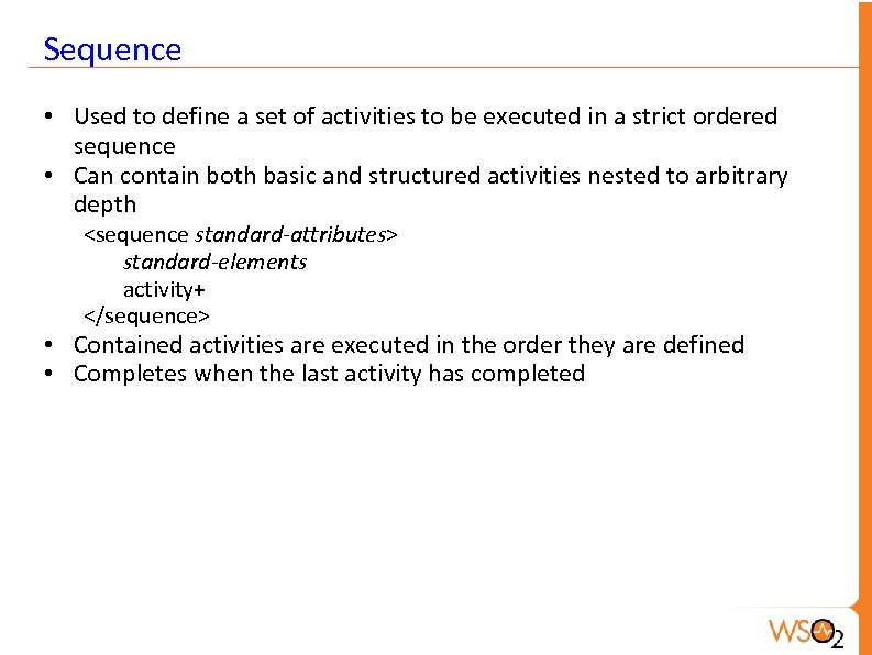 Sequence • Used to define a set of activities to be executed in a