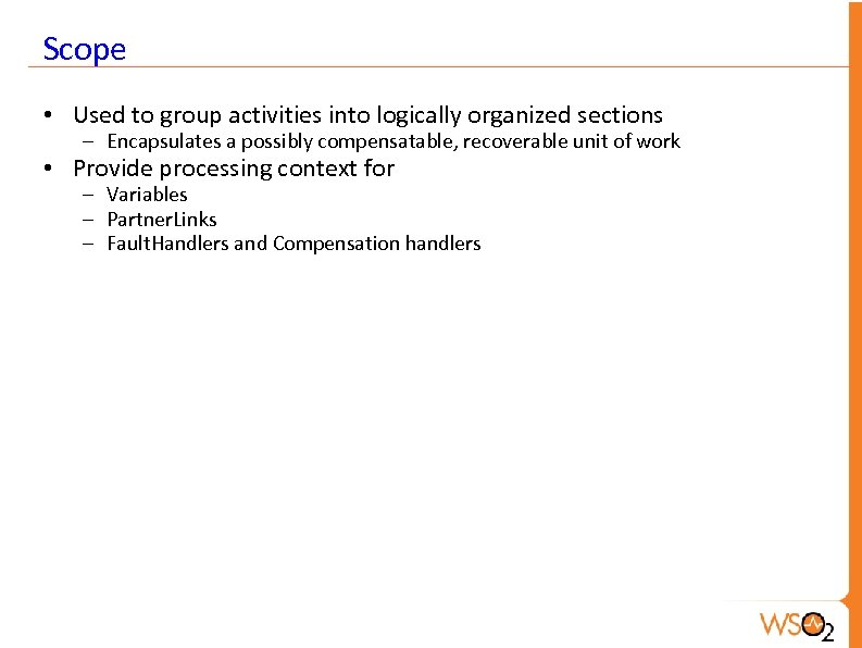Scope • Used to group activities into logically organized sections – Encapsulates a possibly