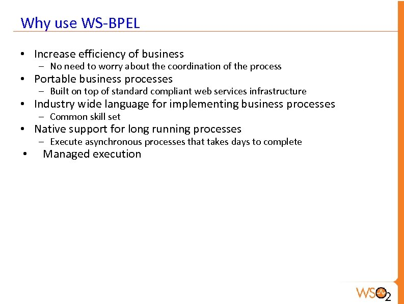 Why use WS-BPEL • Increase efficiency of business – No need to worry about