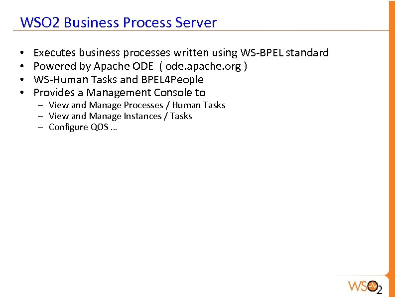 WSO 2 Business Process Server • • Executes business processes written using WS-BPEL standard