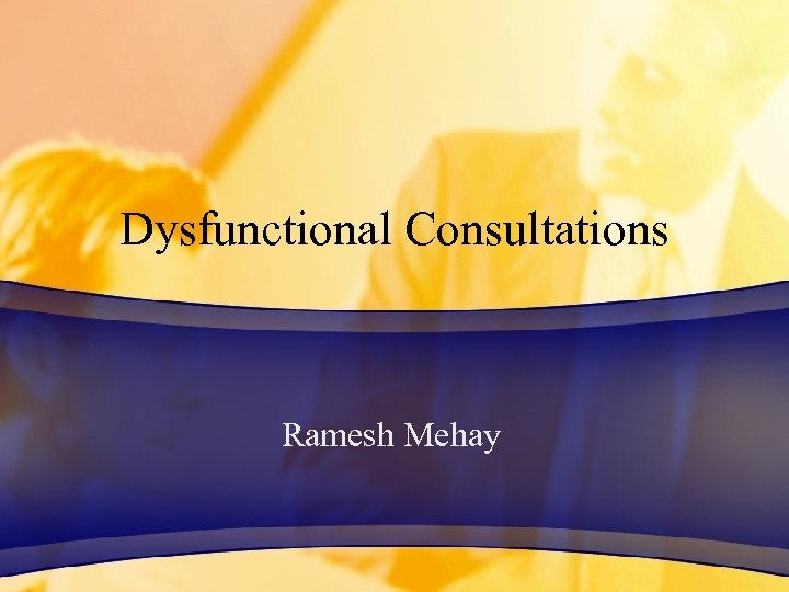 Dysfunctional Consultations Ramesh Mehay