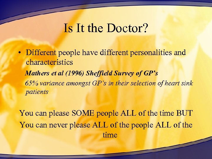 Is It the Doctor? • Different people have different personalities and characteristics Mathers et