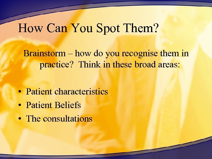 How Can You Spot Them? Brainstorm – how do you recognise them in practice?