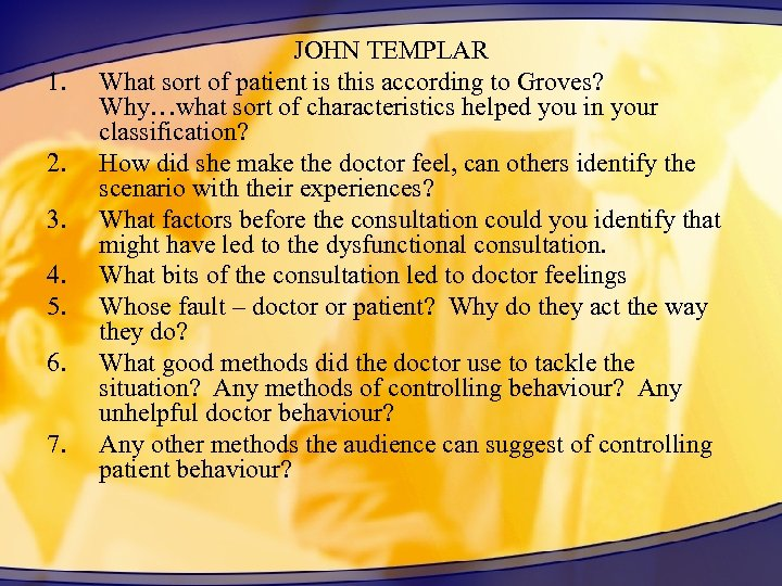 1. 2. 3. 4. 5. 6. 7. JOHN TEMPLAR What sort of patient is
