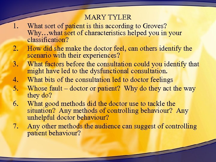 1. 2. 3. 4. 5. 6. 7. MARY TYLER What sort of patient is