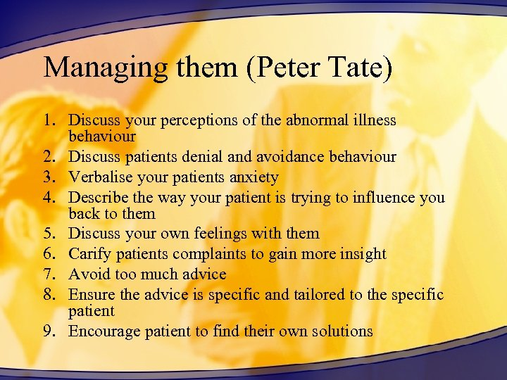 Managing them (Peter Tate) 1. Discuss your perceptions of the abnormal illness behaviour 2.