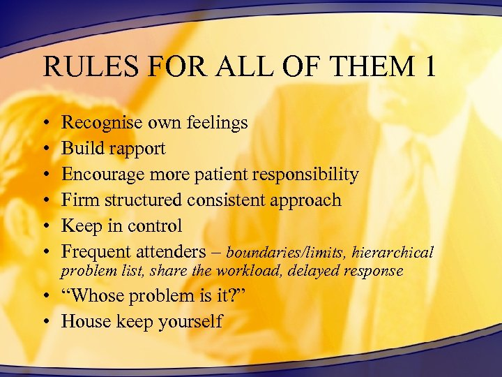 RULES FOR ALL OF THEM 1 • • • Recognise own feelings Build rapport
