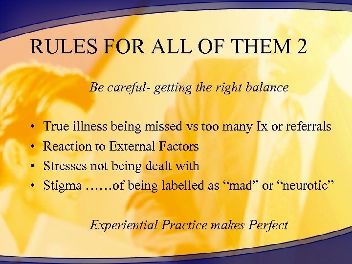 RULES FOR ALL OF THEM 2 Be careful- getting the right balance • •