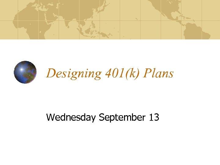 Designing 401(k) Plans Wednesday September 13