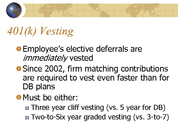 401(k) Vesting Employee's elective deferrals are immediately vested Since 2002, firm matching contributions are