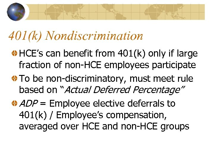 401(k) Nondiscrimination HCE's can benefit from 401(k) only if large fraction of non-HCE employees