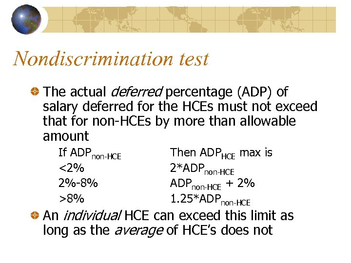 Nondiscrimination test The actual deferred percentage (ADP) of salary deferred for the HCEs must