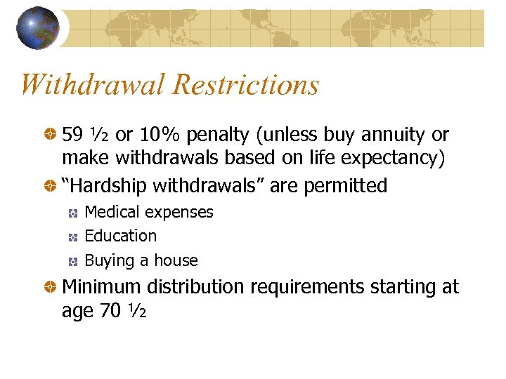 Withdrawal Restrictions 59 ½ or 10% penalty (unless buy annuity or make withdrawals based