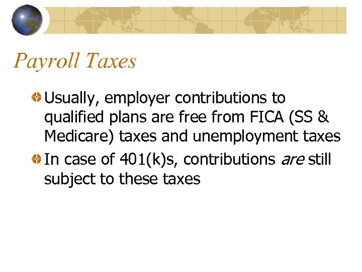 Payroll Taxes Usually, employer contributions to qualified plans are free from FICA (SS &