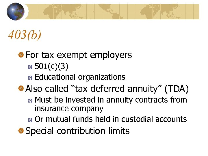 """403(b) For tax exempt employers 501(c)(3) Educational organizations Also called """"tax deferred annuity"""" (TDA)"""