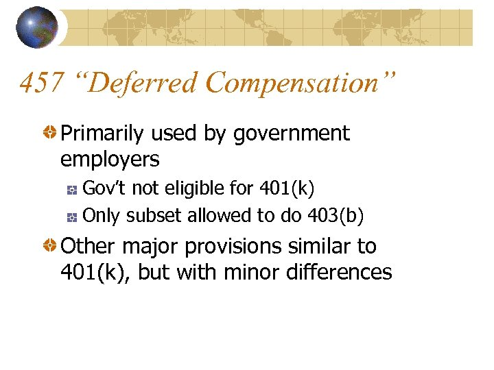 """457 """"Deferred Compensation"""" Primarily used by government employers Gov't not eligible for 401(k) Only"""