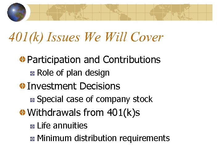 401(k) Issues We Will Cover Participation and Contributions Role of plan design Investment Decisions