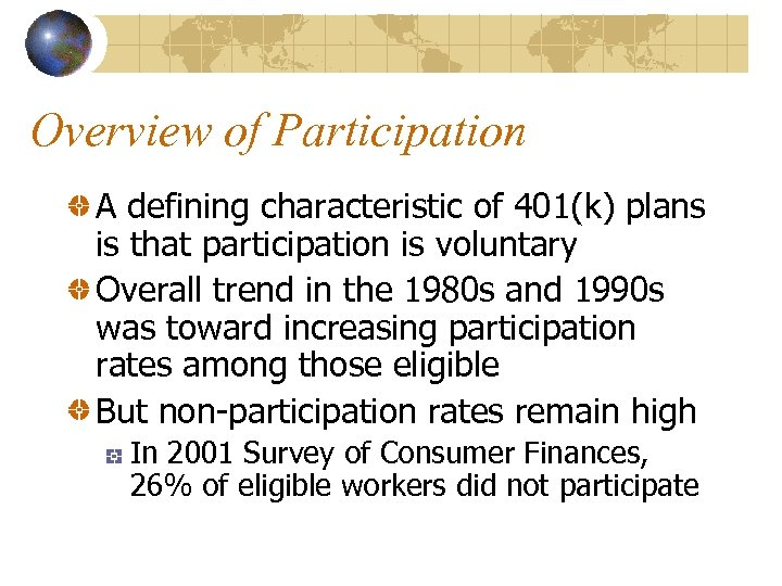 Overview of Participation A defining characteristic of 401(k) plans is that participation is voluntary