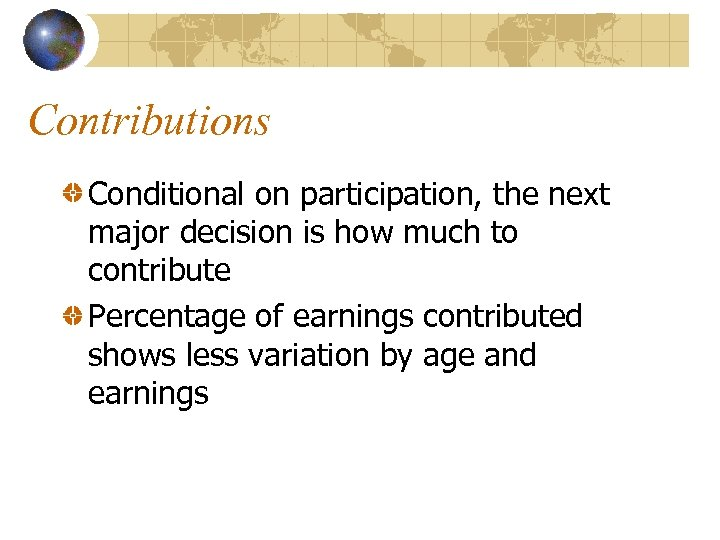 Contributions Conditional on participation, the next major decision is how much to contribute Percentage