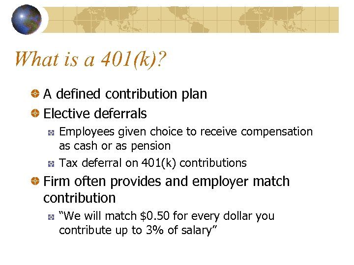 What is a 401(k)? A defined contribution plan Elective deferrals Employees given choice to
