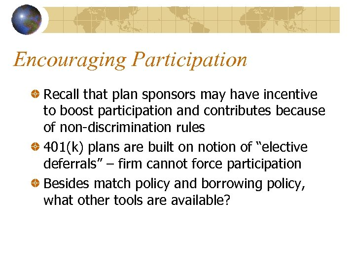 Encouraging Participation Recall that plan sponsors may have incentive to boost participation and contributes
