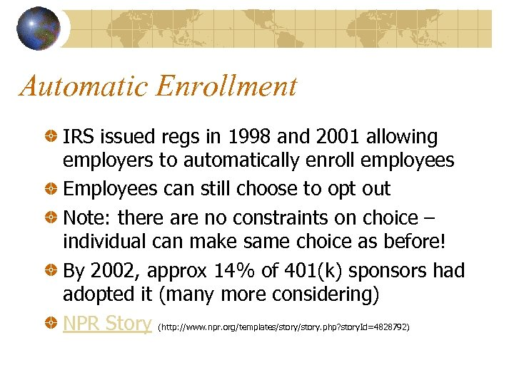 Automatic Enrollment IRS issued regs in 1998 and 2001 allowing employers to automatically enroll