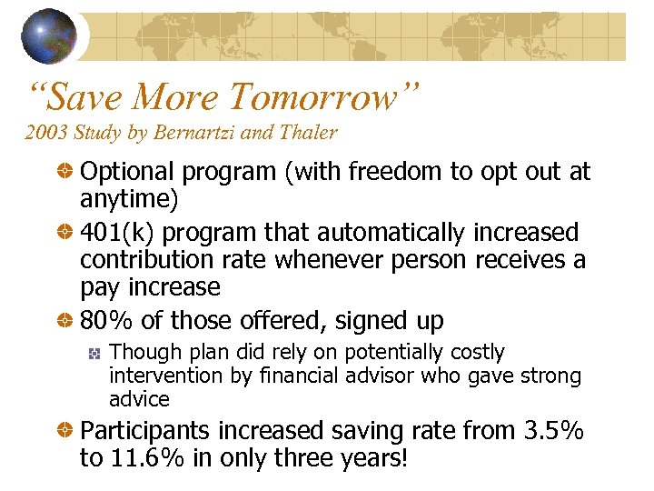 """""""Save More Tomorrow"""" 2003 Study by Bernartzi and Thaler Optional program (with freedom to"""
