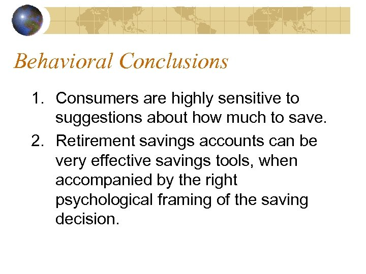 Behavioral Conclusions 1. Consumers are highly sensitive to suggestions about how much to save.